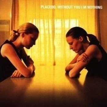 PLACEBO: WITHOUT YOU I'M NOTHING (CD)