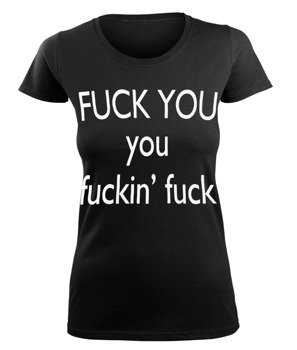 bluzka damska FUCK YOU, YOU FUCKIN' FUCK