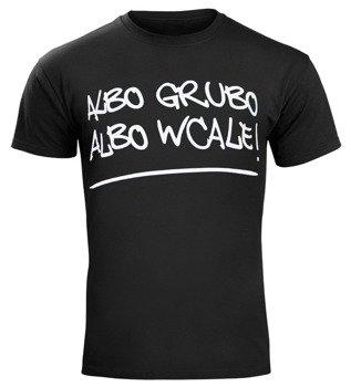 koszulka ALBO GRUBO ALBO WCALE!