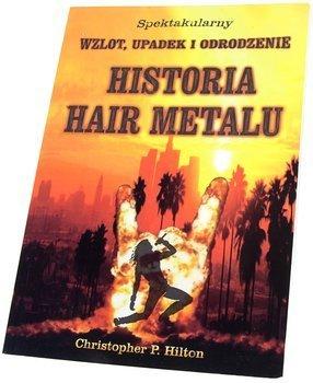 książka HISTORIA HAIR METALU - SPEKTAKULARNY ZWROT, UPADEK I ODRODZENIE - Christopher P. Hilton