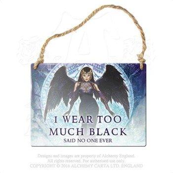 "tabliczka z metalu "" I WEAR TOO MUCH BLACK"""