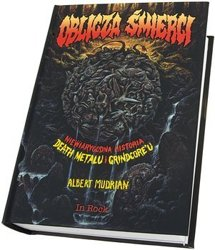 książka OBLICZA ŚMIERCI – NIEWIARYGODNA HISTORIA DEATH METALU I GRINDCORE'U  Albert Mudrian