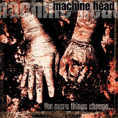 MACHINE HEAD: THE  MORE THINGS CHANGE... (CD)